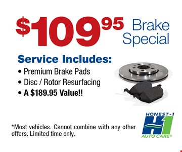$109.95 Brake Special. . Service Includes: Premium Brake Pads, Disc / Rotor Resurfacing. A $189.95 Value! *Most vehicles. Cannot combine with any other offers. Limited time only.