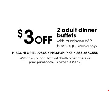 $3Off 2 adult dinner buffetswith purchase of 2 beverages (mon-fri only). With this coupon. Not valid with other offers or prior purchases. Expires 10-20-17.