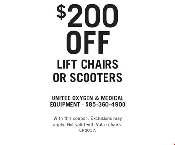 $200 off lift chairs or scooters. With this coupon. Exclusions may apply. Not valid with Value chairs. LF2017.
