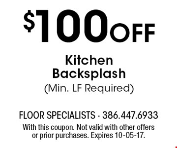 $100off KitchenBacksplash(Min. LF Required). With this coupon. Not valid with other offers or prior purchases. Expires 10-05-17.