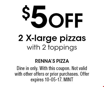 $5 Off 2 X-large pizzas with 2 toppings. Dine in only. With this coupon. Not valid with other offers or prior purchases. Offer expires 10-05-17. MINT