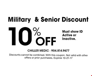 10% Off Military& Senior Discount. Discounts cannot be combined. With this coupon. Not valid with other offers or prior purchases. Expires 10-21-17