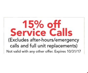 15% OFF Service Calls(excludes after hours/emergency calls and full unit replacements). Not valid with any other offer. Expires 10-31-17