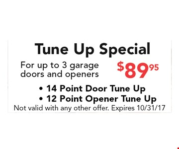 $89.95 Tune Up SpecialFor up to 3 garage doors and openers.. Not valid with any other offer. Expires 10-31-17