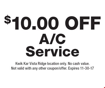 $10.00 Off A/C Service. Kwik Kar Vista Ridge location only. No cash value. Not valid with any other coupon/offer. Expires 11-30-17