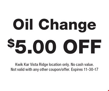 $5.00 off Oil Change. Kwik Kar Vista Ridge location only. No cash value. Not valid with any other coupon/offer. Expires 11-30-17