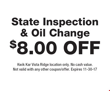 $8.00 Off State Inspection & Oil Change. Kwik Kar Vista Ridge location only. No cash value. Not valid with any other coupon/offer. Expires 11-30-17