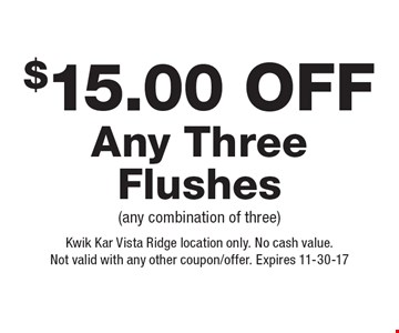 $15.00 Off Any Three Flushes (any combination of three). Kwik Kar Vista Ridge location only. No cash value.Not valid with any other coupon/offer. Expires 11-30-17