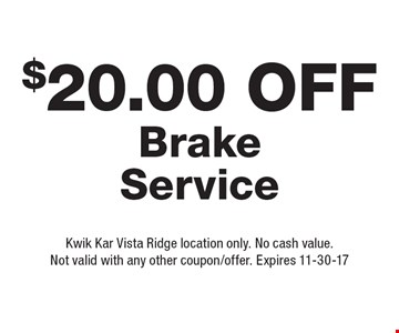 $20.00 Off Brake Service. Kwik Kar Vista Ridge location only. No cash value.Not valid with any other coupon/offer. Expires 11-30-17