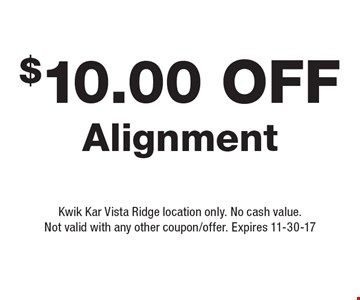 $10.00 Off Alignment. Kwik Kar Vista Ridge location only. No cash value.Not valid with any other coupon/offer. Expires 11-30-17