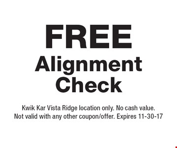 Free Alignment Check. Kwik Kar Vista Ridge location only. No cash value.Not valid with any other coupon/offer. Expires 11-30-17