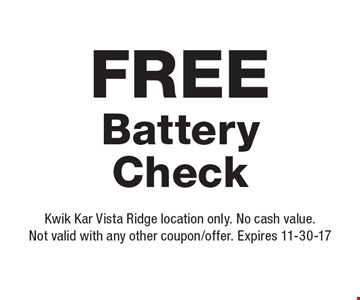 Free Battery Check . Kwik Kar Vista Ridge location only. No cash value.Not valid with any other coupon/offer. Expires 11-30-17