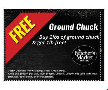 Free Ground chuck. Buy 2lbs of ground chuck & get 1lb free!. 3619 A Cleveland Hwy - Dalton (Varnell) - 706-279-9277 Limit one coupon per visit. Must present Coupon. Coupon not valid with meat packages, other offers, or prior purchases. Offer expires 10-14-17.