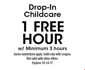 1 Free Hour w/ Minimum 3 hours Drop-In Childcare. Some restrictions apply. Valid only with coupon.Not valid with other offers.Expires 10-14-17