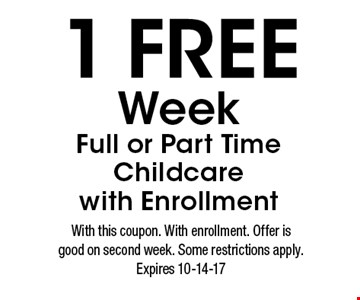 1 FREE Week Full or Part Time Child care with Enrollment. With this coupon. With enrollment. Offer is good on second week. Some restrictions apply. Expires 10-14-17