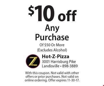 $10 off Any Purchase Of $50 Or More (Excludes Alcohol). With this coupon. Not valid with other offers or prior purchases. Not valid on online ordering. Offer expires 11-30-17.