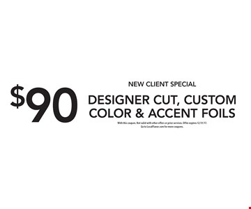 New Client Special. $90 designer cut, custom color & accent foils. With this coupon. Not valid with other offers or prior services. Offer expires 12/31/17. Go to LocalFlavor.com for more coupons.