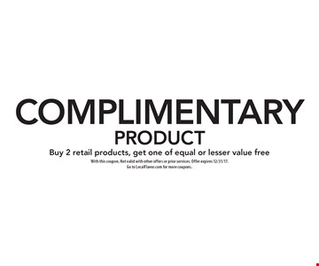 Complimentary Product. Buy 2 retail products, get one of equal or lesser value free. With this coupon. Not valid with other offers or prior services. Offer expires 12/31/17. Go to LocalFlavor.com for more coupons.