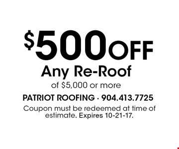 $500 Off Any Re-Roofof $5,000 or more. Coupon must be redeemed at time of estimate. Expires 10-21-17.