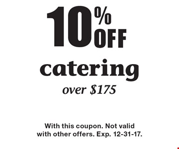 10% off catering over $175. With this coupon. Not valid with other offers. Exp. 12-31-17.
