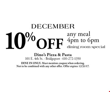 December: 10% off any meal 4pm to 6pm. Dining room special. Dine in only. Must mention coupon when ordering. Not to be combined with any other offer. Offer expires 12/31/17.