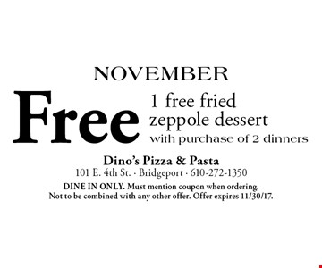 November: Free 1 free fried zeppole dessert with purchase of 2 dinners. Dine in only. Must mention coupon when ordering. Not to be combined with any other offer. Offer expires 11/30/17.