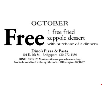 October: Free 1 free fried zeppole dessert with purchase of 2 dinners. Dine in only. Must mention coupon when ordering. Not to be combined with any other offer. Offer expires 10/31/17.