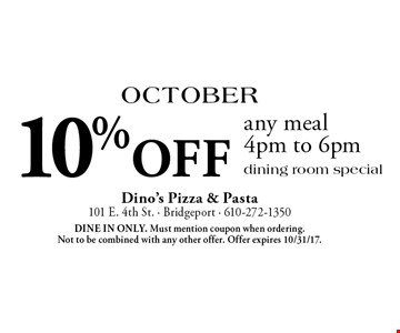 October: 10% off any meal 4pm to 6pm. Dining room special. Dine in only. Must mention coupon when ordering. Not to be combined with any other offer. Offer expires 10/31/17.
