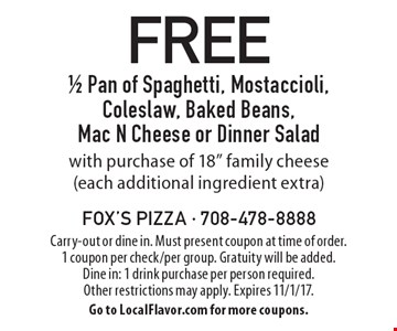FREE 1/2 Pan of Spaghetti, Mostaccioli, Coleslaw, Baked Beans, Mac N Cheese or Dinner Salad with purchase of 18