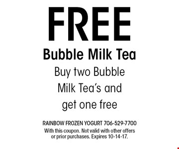 FREE Bubble Milk Tea Buy two Bubble Milk Tea's and get one free. With this coupon. Not valid with other offers or prior purchases. Expires 10-14-17.