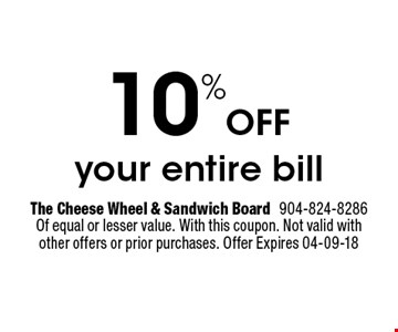 10%Off your entire bill. The Cheese Wheel & Sandwich Board904-824-8286 Of equal or lesser value. With this coupon. Not valid with other offers or prior purchases. Offer Expires 04-09-18