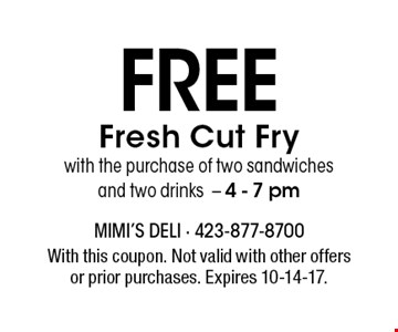 FREE Fresh Cut Fry with the purchase of two sandwiches and two drinks- 4 - 7 pm. With this coupon. Not valid with other offers or prior purchases. Expires 10-14-17.
