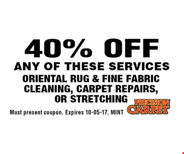 40% OFF Oriental Rug & Fine Fabric Cleaning, Carpet Repairs, or Stretching. Must present coupon. Expires 10-05-17. MINT