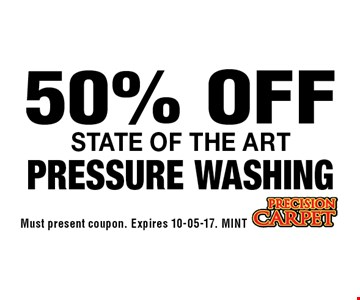 50% OFF State of the artPressure Washing. Must present coupon. Expires 10-05-17. MINT