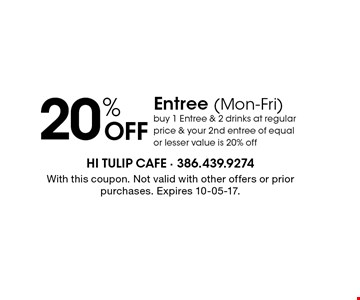 20% OFF Entree (Mon-Fri) buy 1 Entree & 2 drinks at regular price & your 2nd entree of equal or lesser value is 20% off. With this coupon. Not valid with other offers or prior purchases. Expires 10-05-17.