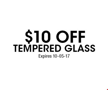 $10 Off tempered glass. Expires 10-05-17