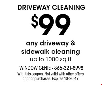 $99 DRIVEWAY CLEANING. With this coupon. Not valid with other offers or prior purchases. Expires 10-20-17