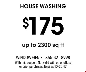 $175 HOUSE WASHING. With this coupon. Not valid with other offers or prior purchases. Expires 10-20-17