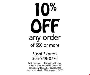 10% off any order of $50 or more. With this coupon. Not valid with other offers or prior purchases. Cannot be combined with another coupon. One coupon per check. Offer expires 11/3/17.