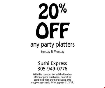 20% off any party platters Sunday & Monday. With this coupon. Not valid with other offers or prior purchases. Cannot be combined with another coupon. One coupon per check. Offer expires 11/3/17.