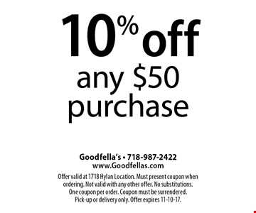 10% off any $50 purchase. Offer valid at 1718 Hylan Location. Must present coupon when ordering. Not valid with any other offer. No substitutions. One coupon per order. Coupon must be surrendered. Pick-up or delivery only. Offer expires 11-10-17.