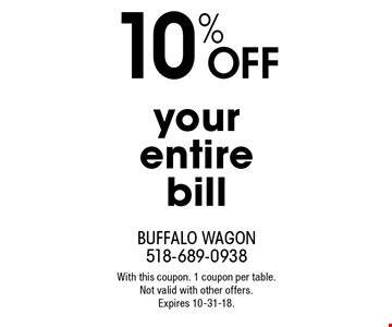 10% off your entire bill. With this coupon. 1 coupon per table. Not valid with other offers. Expires 10-31-18.