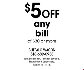 $5 off any bill of $30 or more. With this coupon. 1 coupon per table. Not valid with other offers. Expires 10-31-18.