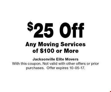 $25 Off Any Moving Services of $100 or More. Jacksonville Elite Movers With this coupon. Not valid with other offers or prior purchases.Offer expires 10-05-17.