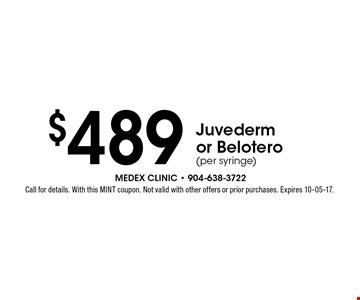 $489 Juvedermor Belotero(per syringe). Call for details. With this MINT coupon. Not valid with other offers or prior purchases. Expires 10-05-17.