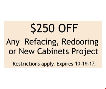 $250 off any refacing, redooring or new cabinets project.. Restrictions apply.Expires 10-19-17.