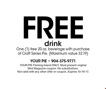 Free drinkOne (1) free 20 oz. beverage with purchase of Craft Series Pie. (Maximum value $2.19). YOUR PIE Fleming Island ONLY. Must present original Mint Magazine coupon. No substitutions. Not valid with any other offer or coupon. Expires 10-19-17.