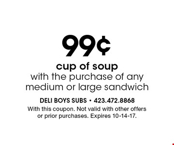99¢ cup of soup with the purchase of any medium or large sandwich. With this coupon. Not valid with other offers