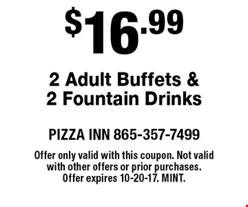 $16.992 Adult Buffets & 2 Fountain Drinks. PIZZA INN 865-357-7499Offer only valid with this coupon. Not valid with other offers or prior purchases.Offer expires 10-20-17. Mint.