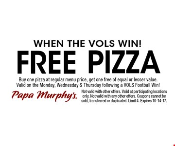 FREE Pizza. Not valid with other offers. Valid at participating locations only. Not valid with any other offers. Coupons cannot be sold, transferred or duplicated. Limit 4. Expires 10-14-17.